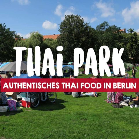 Thai Park Berlin - authentisches Thai Food im Preußenpark
